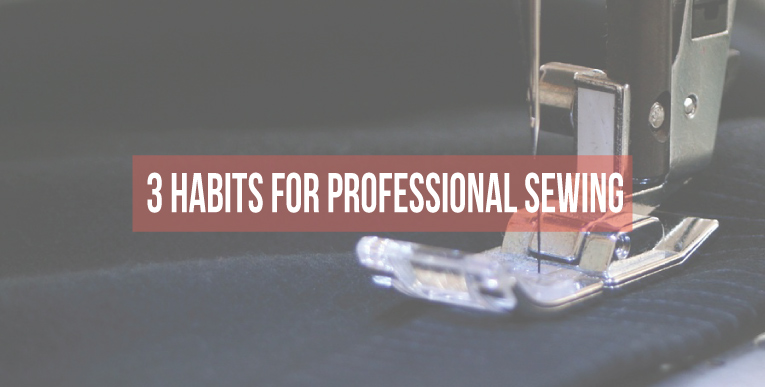 3 habits to achieve professional sewing results || isntthatsew.org