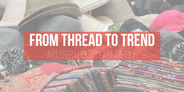 Isn't that Sew | From thread to trend...a closer look at fast fashion
