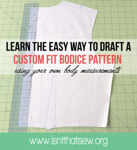 Learn the easy way to draft a custom fit bodice pattern block | www.isntthatsew.org