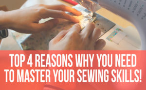 4 reasons you need to master your sewing skills