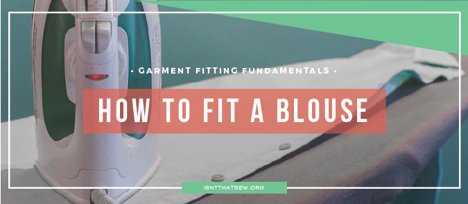 Garment Fitting Fundamentals: How to Fit a Button Thru Blouse using a Fisheye Dart
